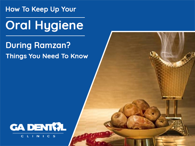 How To Keep Up Your Oral Hygiene During Ramzan Things You Need To Know